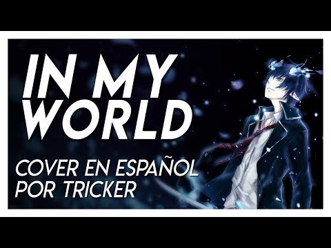 IN MY WORLD - Blue Exorcist/Ao no Exorcist OP2 (Cover Español Full) ver. 2019
