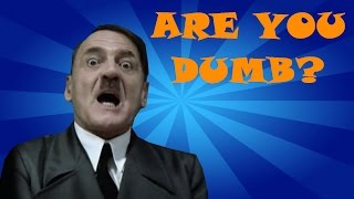 Hitler Plays Are You Dumb?