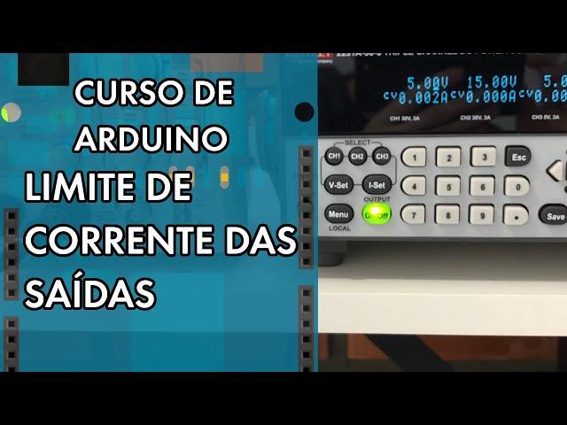 LIMITE DE CORRENTE NAS SAÍDAS DO ARDUINO   Curso de Arduino #289