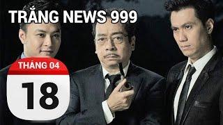 Người phán xử... và câu chuyện đời thật...| TRẮNG NEWS 999 | 18/04/2017