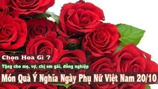 Quà tặng ý nghĩa ngày phụ nữ Việt Nam 20/10 - Bạn có biết ?