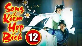 Song Kiếm Hợp Bích - Tập 12 | Phim Kiếm Hiệp Hay Nhất - Phim Bộ Trung Quốc Hay - Thuyết Minh