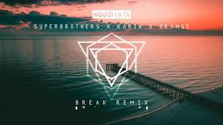 Người Lạ Ơi ! - Karik x Orange x Superbrothers (Break Remix)