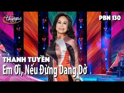 PBN 130 | Thanh Tuyền - Em Ơi, Nếu Đừng Dang Dở
