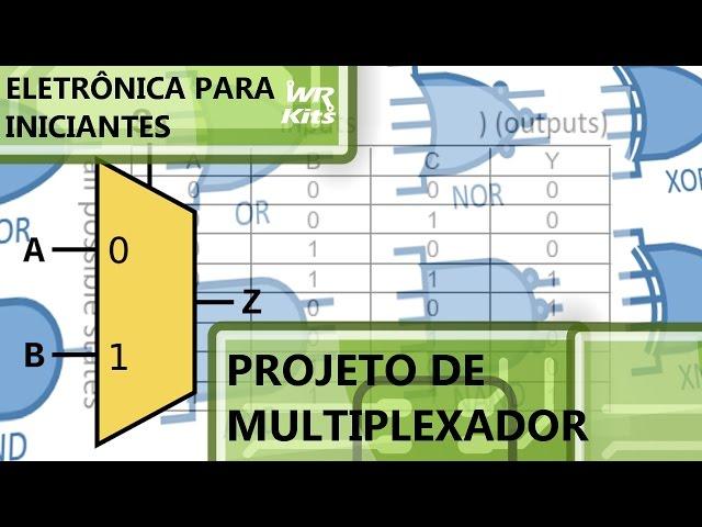 PROJETO DE MULTIPLEXADOR | Eletrônica para Iniciantes #034