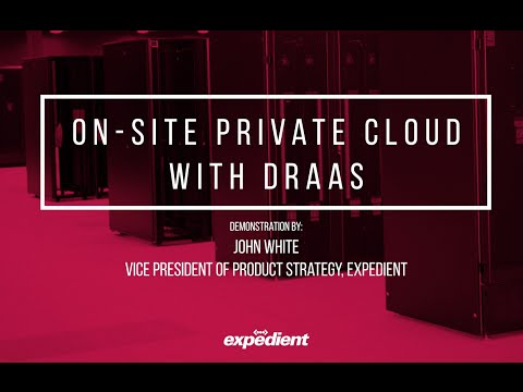 Expedient On-Site Private Cloud with Disaster Recovery as a Service (DRaaS) Demonstration