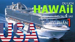 CUỘC SỐNG MỸ: DU LỊCH HAWAII TRÊN TÀU 15 NGÀY- PHẦN 1