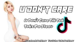 បទល្បីក្នុងTik Tok U Don't Care Remix [Tokz  Pa Steav]