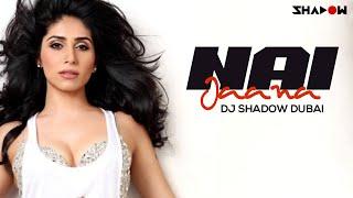 Nai Jaana Remix – Dj Shadow Dubai