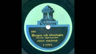 MORGON OCH AFTONTAPTO (KARJALAN JÄÄKÄRIEN MARSSI), Odeon orkesteri noin v.1920
