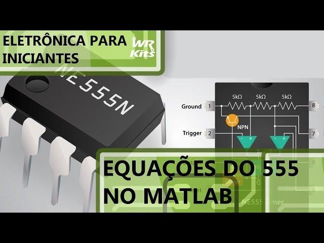 CALCULE O 555 EM MINUTOS COM MATLAB/OCTAVE! | Eletrônica para Iniciantes #153