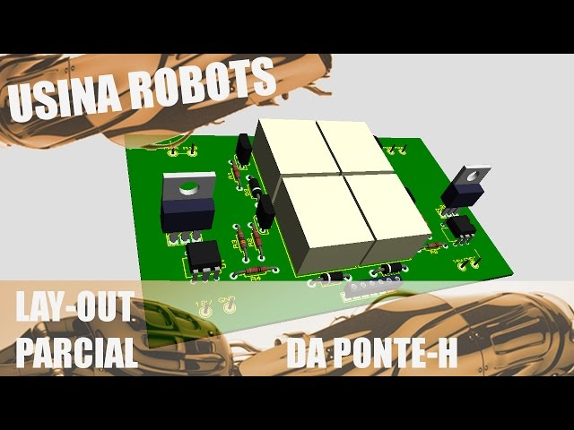 LAY-OUT PARCIAL DA PONTE H | Usina Robots US-2 #008