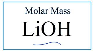 Molar Mass of LiOH: Lithium hydroxide