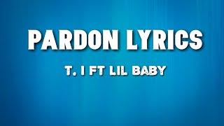 T. I. - Pardon (Lyrics) Ft. Lil Baby
