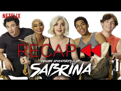 Official Cast Recap of Chilling Adventures of Sabrina | Parts 1 & 2 | Netflix