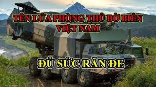 Việt Nam vững vàng ở Biển Đông vì có hệ thống phòng thủ bờ biển mạnh nhất khu vực?