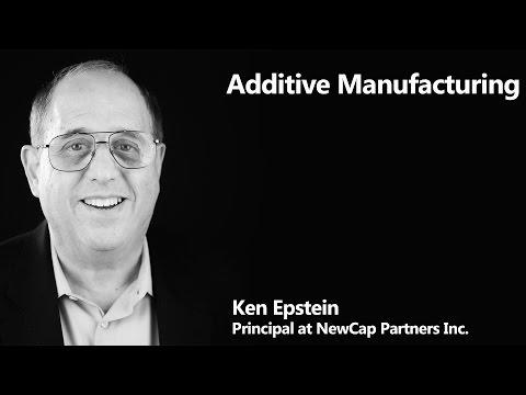 Ken Epstein- Additive Manufacturing