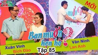 BẠN MUỐN HẸN HÒ - Tập 85 | Xuân Vinh - Bích Đào | Văn Ninh - Lan Anh | 21/06/2015