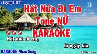 KARAOKE Hát Nữa Đi Em Tone Nữ Beat Chuẩn | Nhạc Sống | hát nữa di em karaoke ngọc sơn | Trọng Hiếu