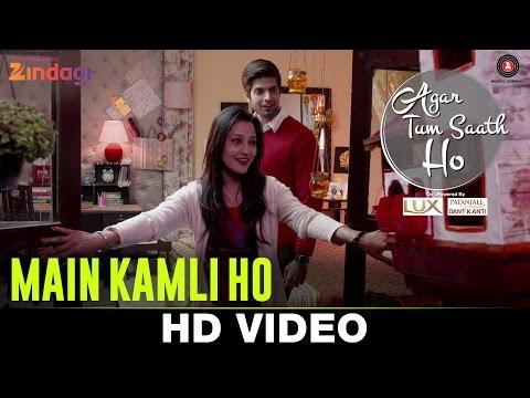 Main Kamli Ho Lyrics - Agar Tum Saath Ho | Zindagi