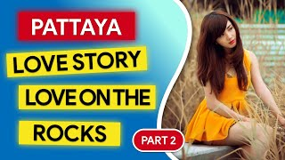 A Pattaya Love Story Love on the rocks part 2