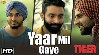 Yaar Mil Gaye – Sippy Gill – Tiger Punjabi Video Download New Video HD