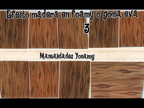 EFECTO MADERA EN FOAMY O GOMA EVA   ( 3 ) .