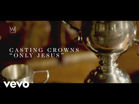 Casting Crowns - Only Jesus (Official Lyric Video)