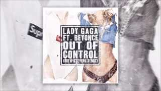 Lady Gaga - Out Of Control feat. Beyonce (Drew Stevens Remix) (Audio) PITCHED