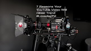 7 Reasons Your YouTube Video Will never Trend | #LovedayTv
