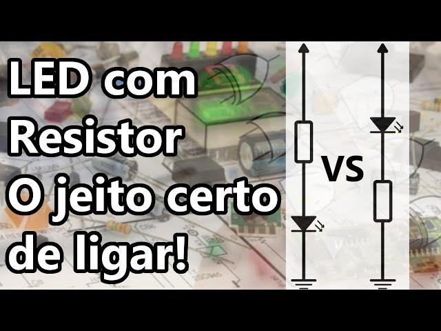 LED COM RESISTOR: A FORMA CERTA DE LIGAR!