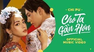 Chi Pu | CHO TA GẦN HƠN (I'm In Love) - OFFICIAL MV  (치푸)