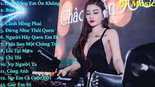 Nonstop Việt Mix 2018   Cuộc Sống Em Ổn Không   Nhạc Remix Hay Nhất Tháng 8 - 2018
