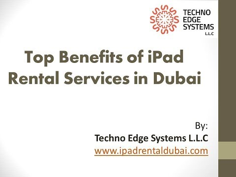 What are the benefits of iPad Rentals in Dubai?