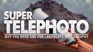 Why EVERY Landscape PHOTOGRAPHER Needs a SUPER TELEPHOTO
