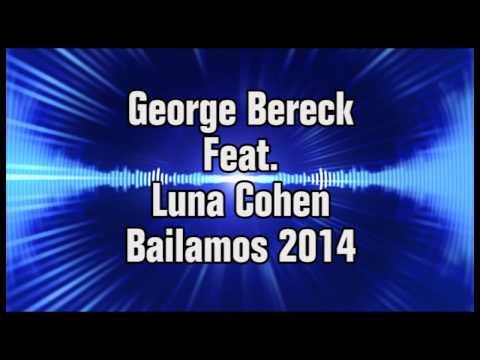 George Bereck Feat  Luna Cohen   Bailamos 2014