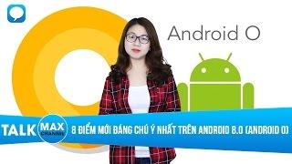 8 điểm mới đáng chú ý nhất trên Android 8.0 (Android O)