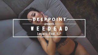 Weedead - Legacy (feat. ILP) Deeppoint.tr #EnjoyMusic