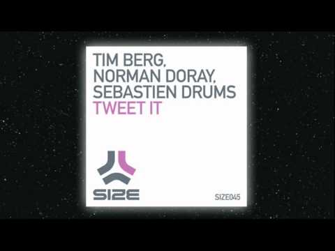 Tim Berg, Norman Doray, Sebastien Drums 'TWEET IT' OUT NOW on Size
