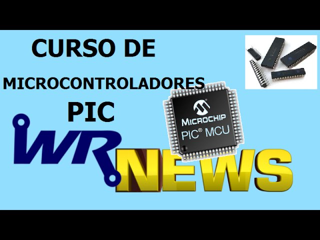 CURSO DE MICROCONTROLADORES PIC | WR News #06