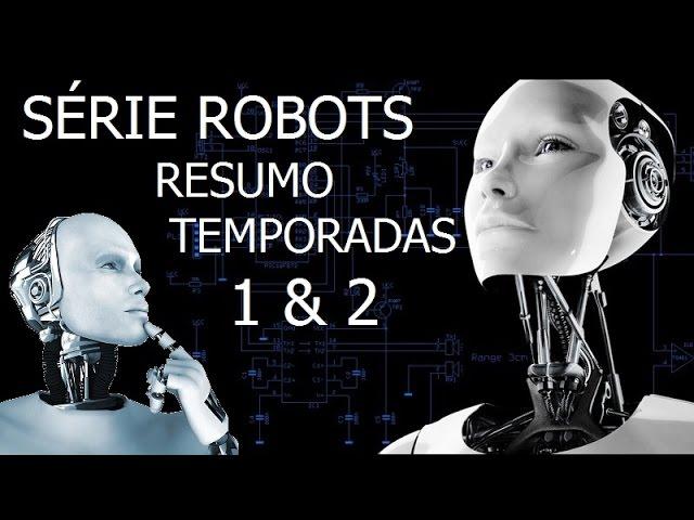 SÉRIE ROBOTS - RESUMO TEMPORADAS 1 & 2