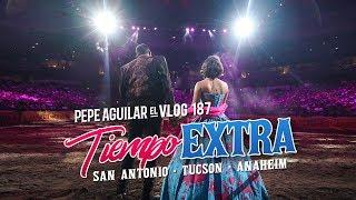 Pepe Aguilar - El Vlog 187 - Tiempo Extra: San Antonio, Tucson, Anaheim