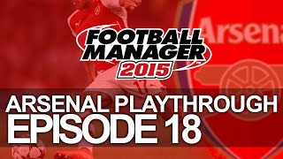 Arsenal FC - Episode 18    Football Manager 2015 Let's Play