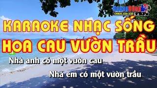 Hoa Cau Vườn Trầu || Karaoke Nhạc Sống  || Hình ảnh Full HD || Âm thanh sống động Chất lượng cao
