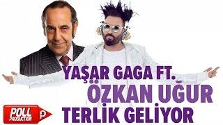 Yaşar Gaga & Özkan Uğur - Terlik Geliyor