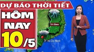 Dự báo thời tiết hôm nay mới nhất ngày 10/5 | Dự báo thời tiết 3 ngày tới