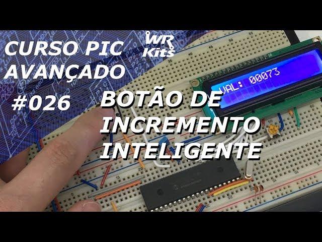 BOTÁO DE INCREMENTO INTELIGENTE | Curso de PIC Avançado #026