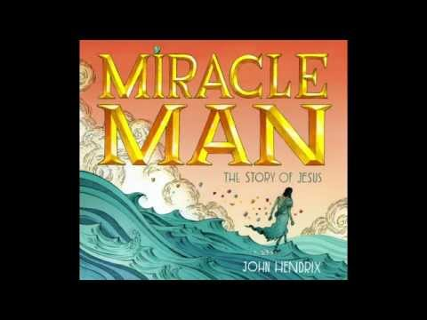 Miracle Man: The Story of Jesus by John Hendrix