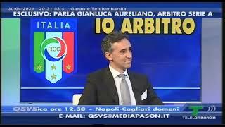L'ARBITRO GIANLUCA AURELIANO IN ESCLUSIVA A QSVS DEL 30-04-21