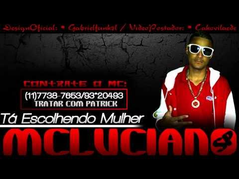 Baixar Mc Luciano SP - Ta Escolhendo Mulher [[CAPTALFUNKHD 2013]]